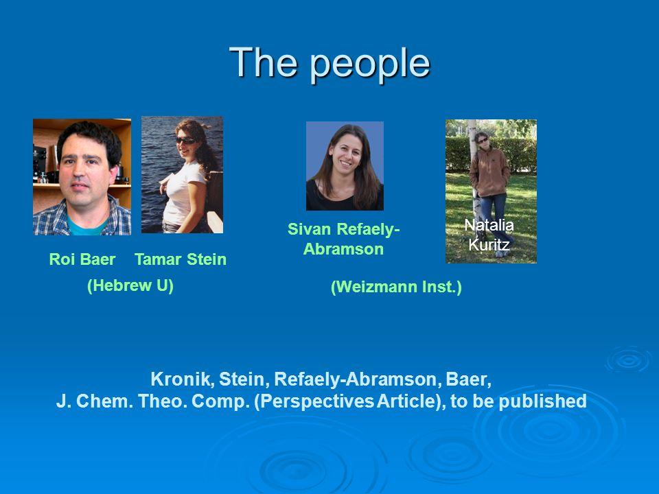 The people Tamar Stein (Hebrew U) Roi Baer Sivan Refaely- Abramson Natalia Kuritz (Weizmann Inst.) Kronik, Stein, Refaely-Abramson, Baer, J.