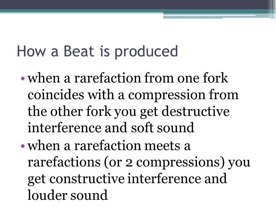 Beat Frequency – the number of beats heard per second in Hertz Beat frequency = number of beats Total time Beat frequency is also the difference between the frequencies of the two sources Beat Frequency = Higher freq.