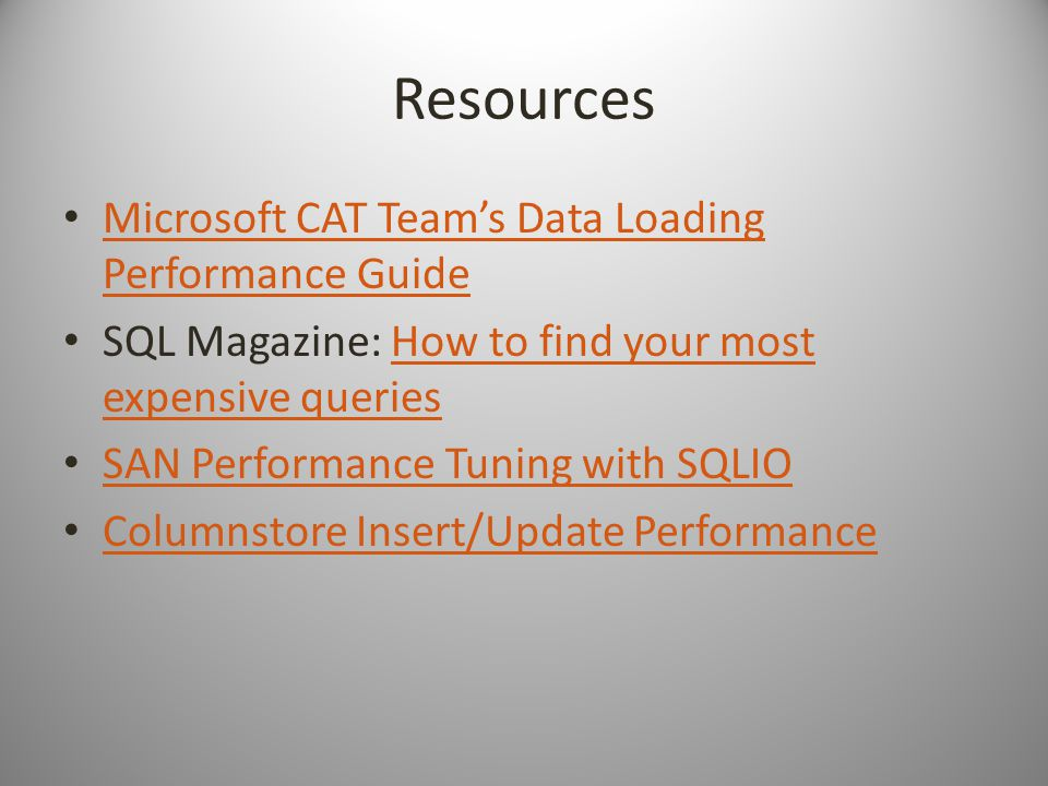 Resources Microsoft CAT Teams Data Loading Performance Guide Microsoft CAT Teams Data Loading Performance Guide SQL Magazine: How to find your most expensive queriesHow to find your most expensive queries SAN Performance Tuning with SQLIO Columnstore Insert/Update Performance