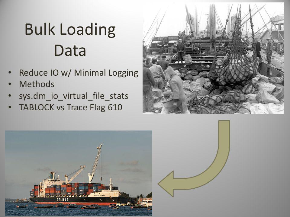 Bulk Loading Data Reduce IO w/ Minimal Logging Methods sys.dm_io_virtual_file_stats TABLOCK vs Trace Flag 610