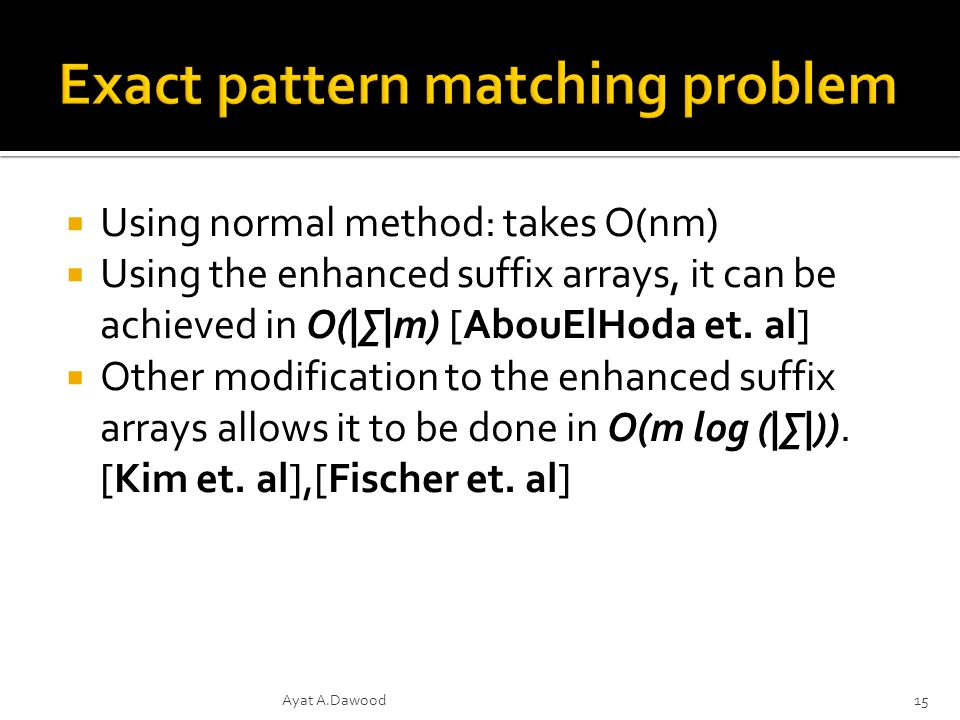 Using normal method: takes O(nm) Using the enhanced suffix arrays, it can be achieved in O(||m) [AbouElHoda et.