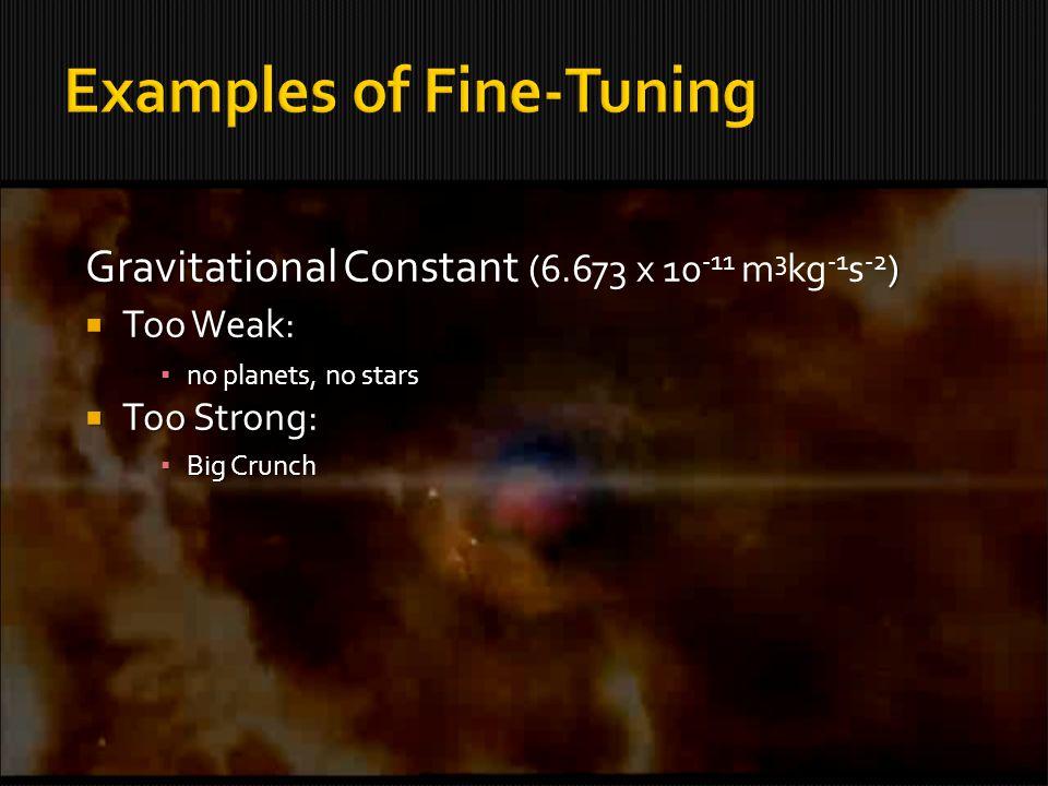 Gravitational Constant () Gravitational Constant (6.673 x 10 -11 m 3 kg -1 s -2 ) Too Weak: Too Weak: no planets, no stars no planets, no stars Too Strong: Too Strong: Big Crunch Big Crunch