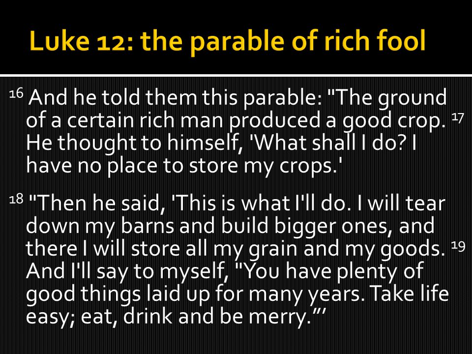 16 And he told them this parable: The ground of a certain rich man produced a good crop.