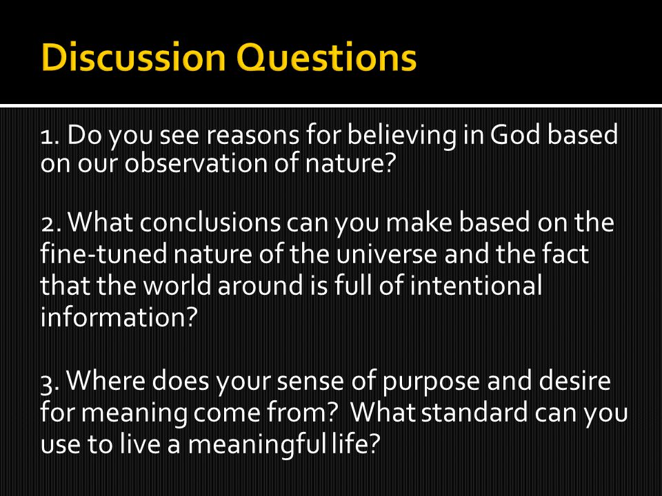 1. Do you see reasons for believing in God based on our observation of nature.