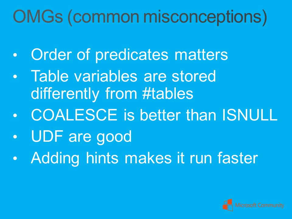 Order of predicates matters Table variables are stored differently from #tables COALESCE is better than ISNULL UDF are good Adding hints makes it run