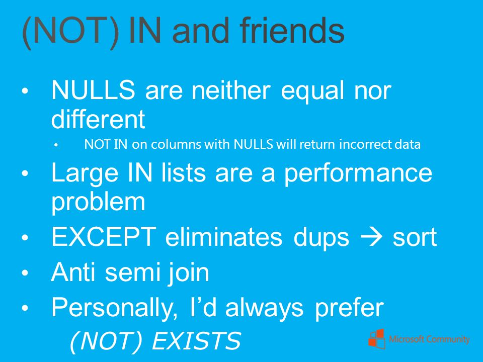 NULLS are neither equal nor different NOT IN on columns with NULLS will return incorrect data Large IN lists are a performance problem EXCEPT eliminat