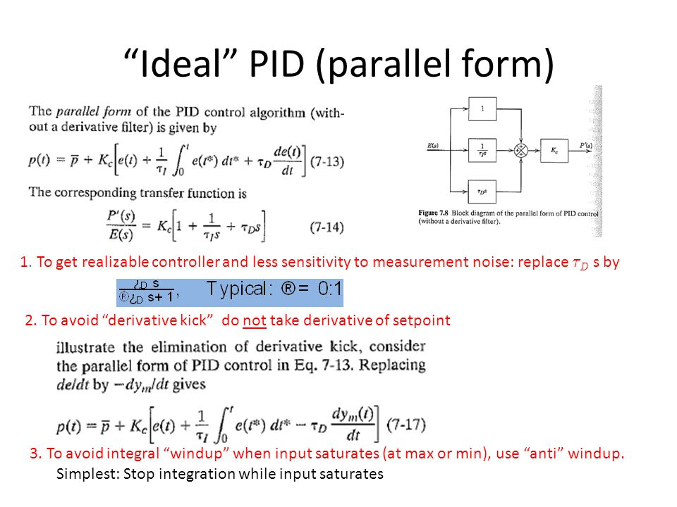 Ideal PID (parallel form) 2. To avoid derivative kick do not take derivative of setpoint 1. To get realizable controller and less sensitivity to measu