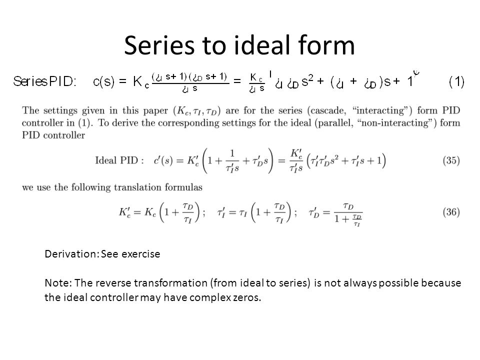 Series to ideal form Derivation: See exercise Note: The reverse transformation (from ideal to series) is not always possible because the ideal control