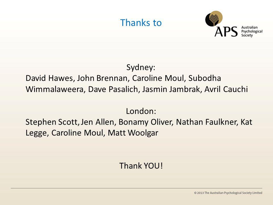 Thanks to Sydney: David Hawes, John Brennan, Caroline Moul, Subodha Wimmalaweera, Dave Pasalich, Jasmin Jambrak, Avril Cauchi London: Stephen Scott, J
