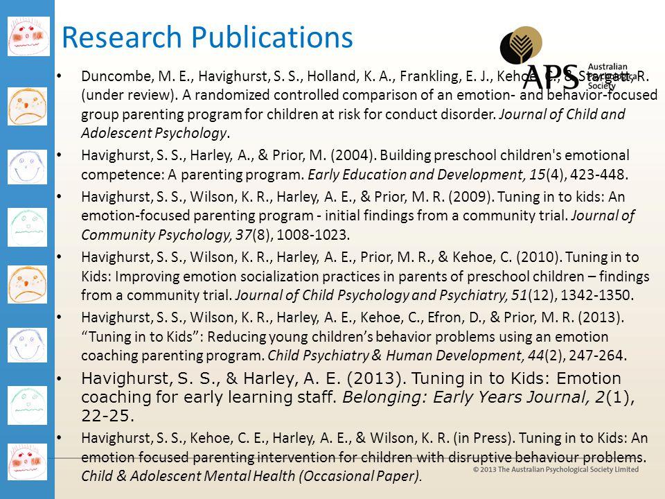 Research Publications Duncombe, M. E., Havighurst, S. S., Holland, K. A., Frankling, E. J., Kehoe, C., & Stargatt, R. (under review). A randomized con