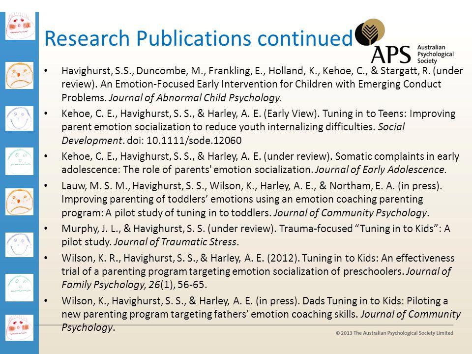Research Publications continued Havighurst, S.S., Duncombe, M., Frankling, E., Holland, K., Kehoe, C., & Stargatt, R. (under review). An Emotion-Focus