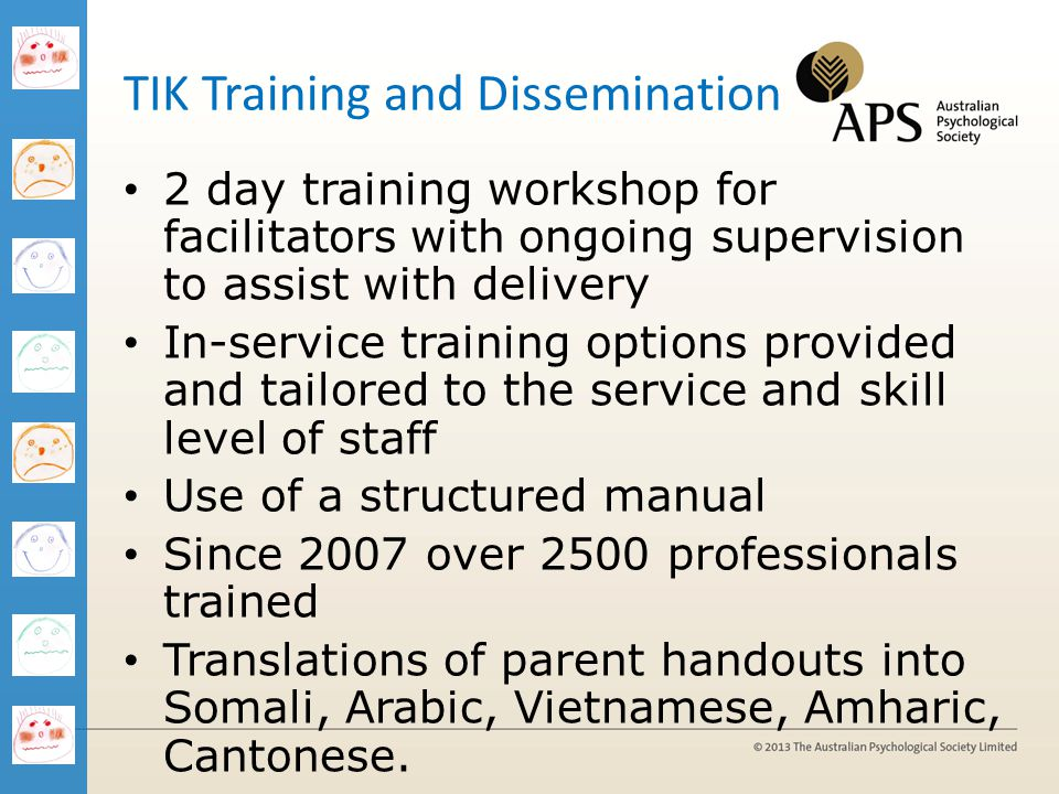 2 day training workshop for facilitators with ongoing supervision to assist with delivery In-service training options provided and tailored to the ser