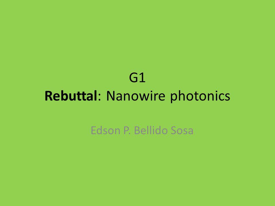 G1 Rebuttal: Nanowire photonics Edson P. Bellido Sosa