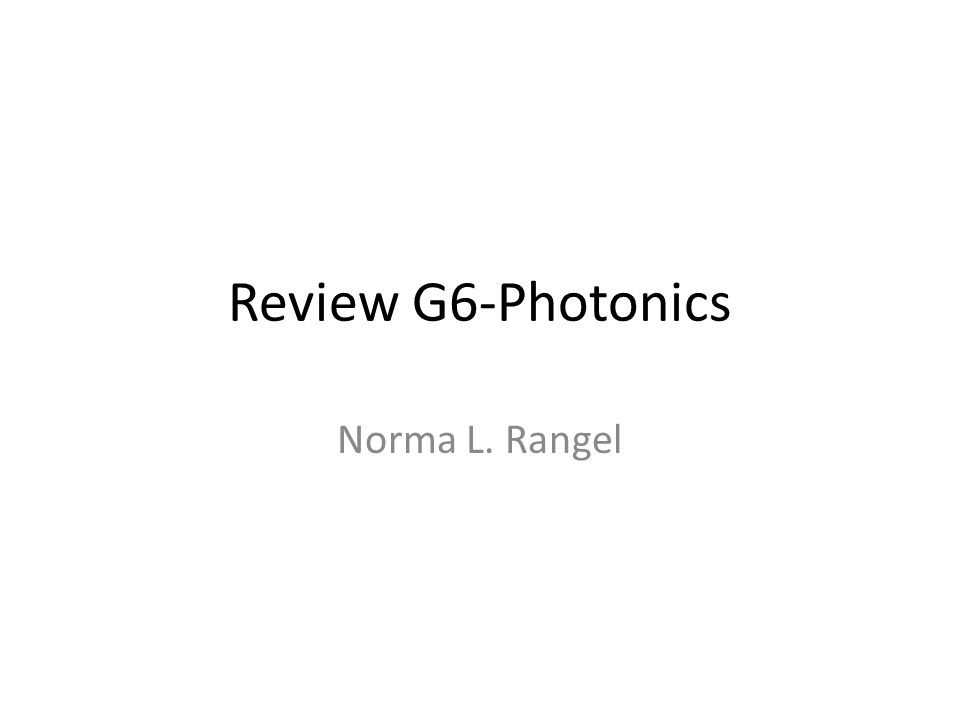 Review G6-Photonics Norma L. Rangel