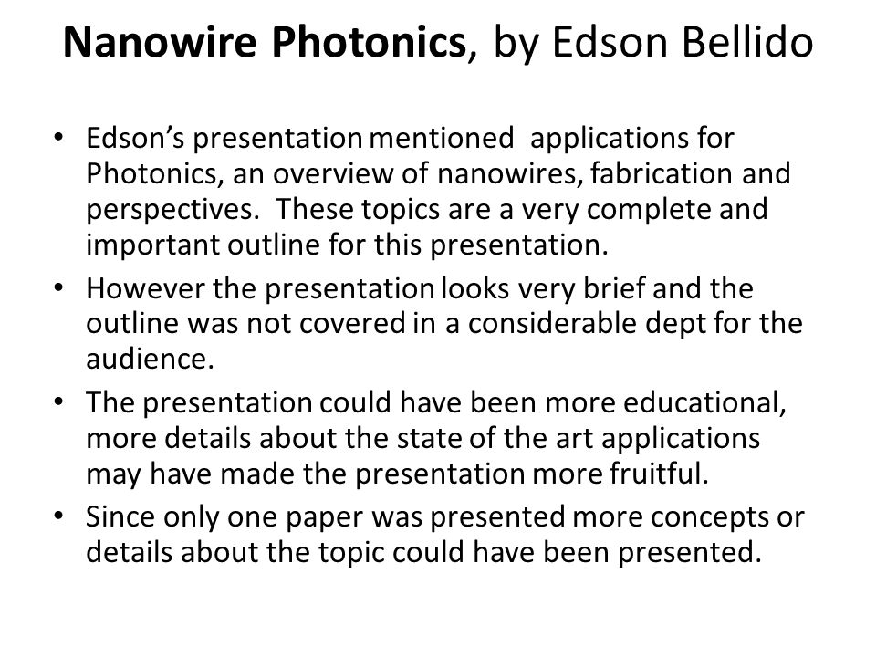 Nanowire Photonics, by Edson Bellido Edsons presentation mentioned applications for Photonics, an overview of nanowires, fabrication and perspectives.