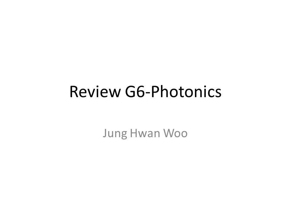 Review G6-Photonics Jung Hwan Woo