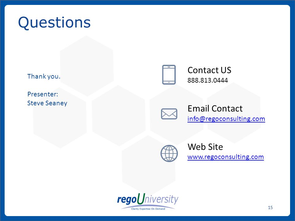 www.regoconsulting.comPhone: 1-888-813-0444 15 Questions Contact US 888.813.0444 Email Contact info@regoconsulting.com Web Site www.regoconsulting.com