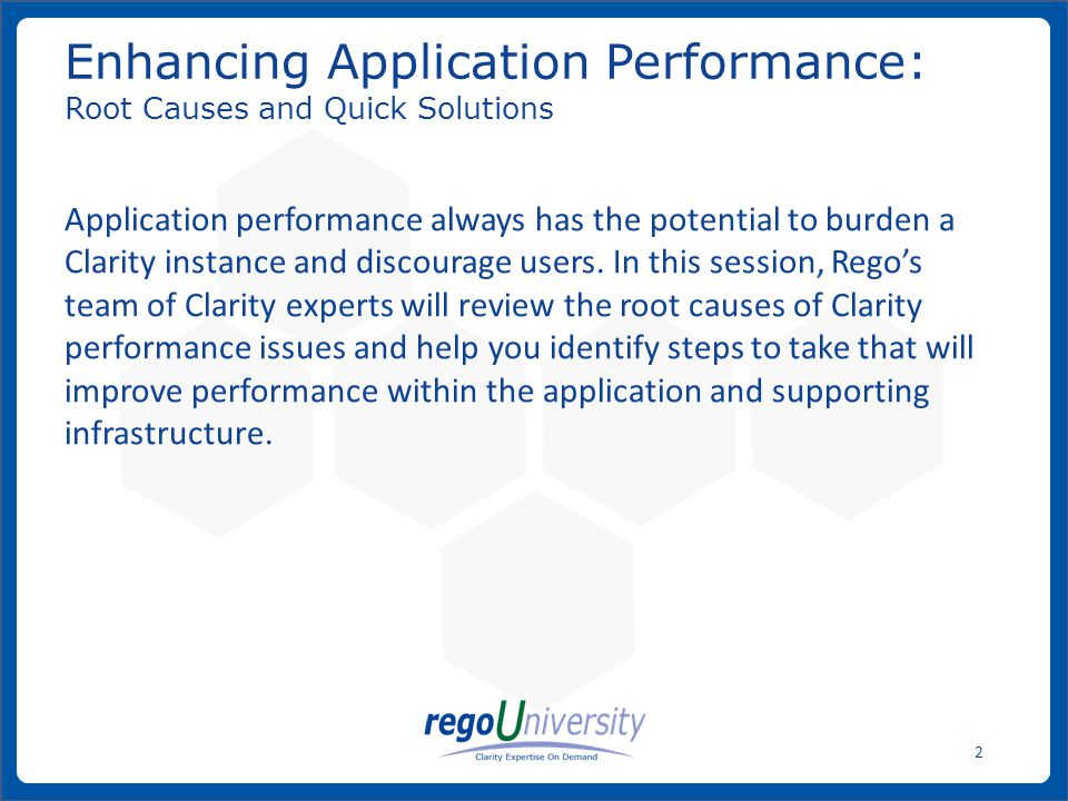www.regoconsulting.comPhone: 1-888-813-0444 13 Symptom Frequent & persistent application slowness Database CPU and application CPU are inconsistent Clues Long running sessions on the database (more than a few minutes) Blocking sessions High physical I/O Resolution Moved to the Clarity stats job (Oracle) nightly & disabled the Oracle cron job Increased the size of the database cache (PGA and SGA) Rebuilt indexes associated with long running SQ Result Stable and consistent production environment Exposed additional queries that needed to be tuned Exposed need to establish tuning and maintenance process Real-world Case: Database I/O and Tuning