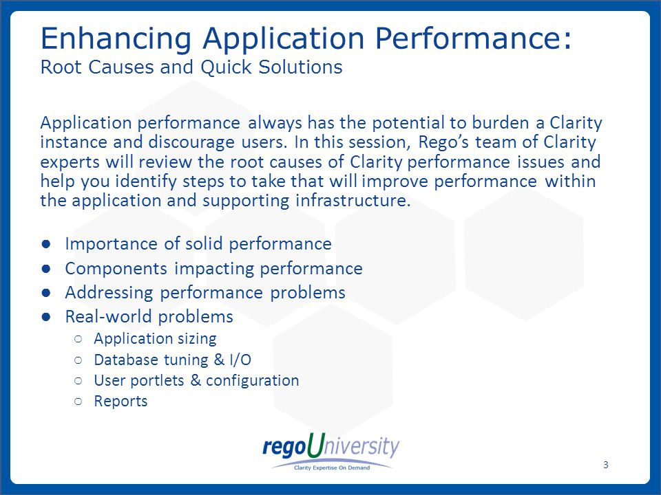 www.regoconsulting.comPhone: 1-888-813-0444 3 Application performance always has the potential to burden a Clarity instance and discourage users. In t