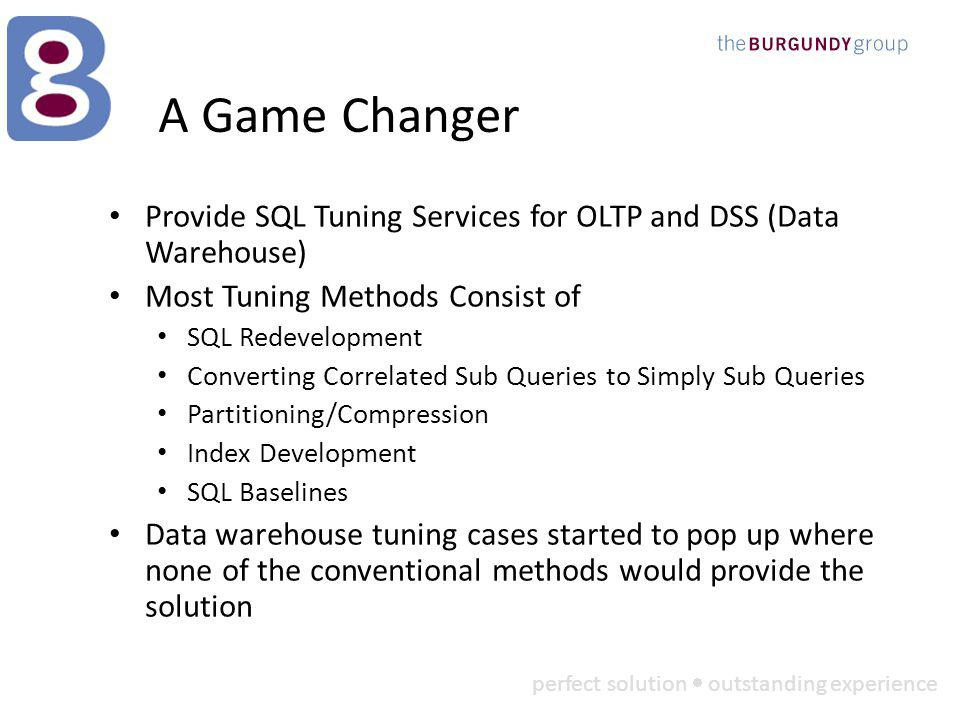 perfect solution outstanding experience A Game Changer Provide SQL Tuning Services for OLTP and DSS (Data Warehouse) Most Tuning Methods Consist of SQ