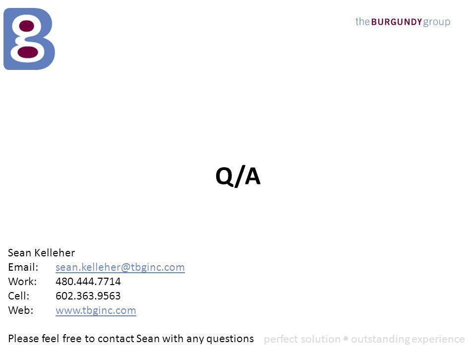 perfect solution outstanding experience Q/A Sean Kelleher Email:sean.kelleher@tbginc.comsean.kelleher@tbginc.com Work: 480.444.7714 Cell: 602.363.9563