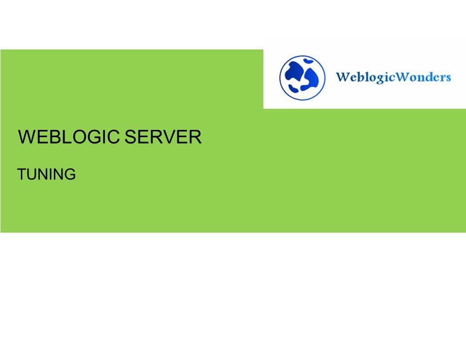 TUNING WEBLOGIC SERVER