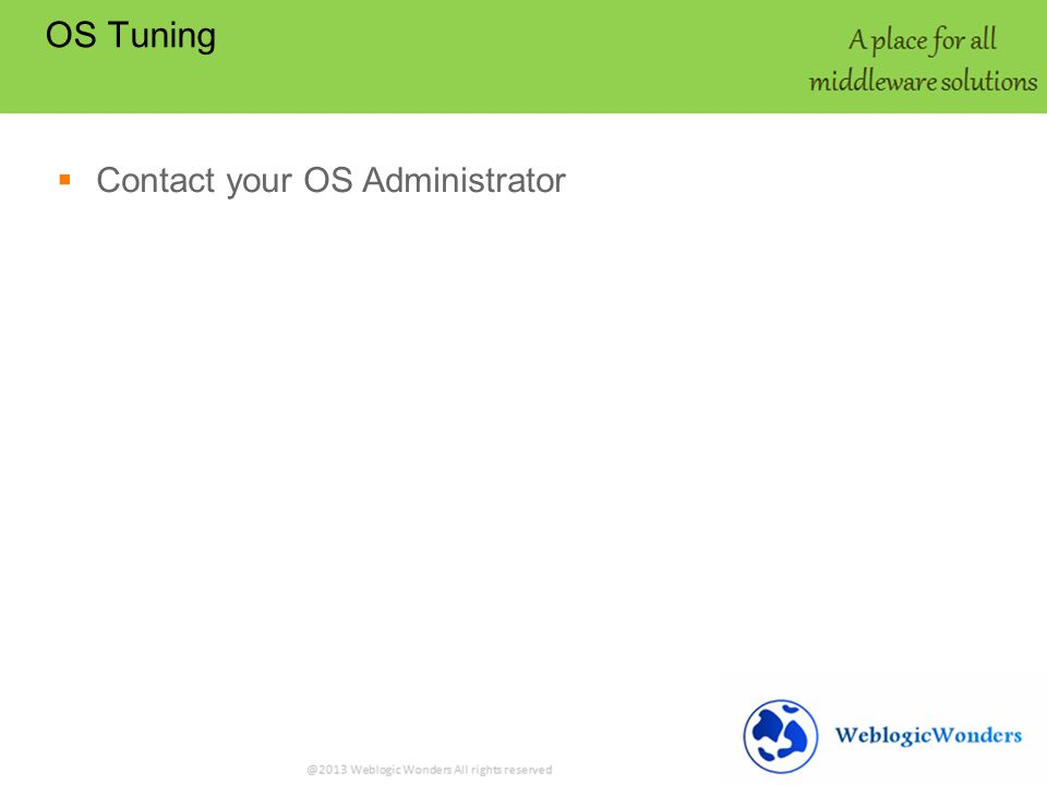 OS Tuning Contact your OS Administrator