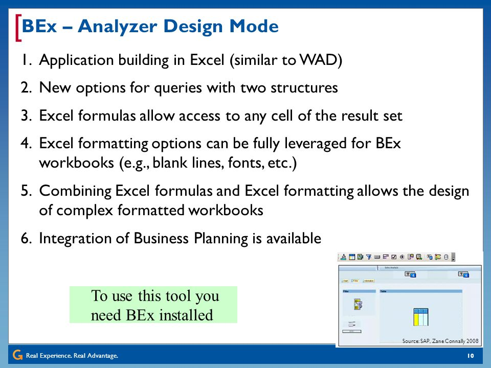 Real Experience. Real Advantage. [ 10 BEx – Analyzer Design Mode 1.Application building in Excel (similar to WAD) 2.New options for queries with two s