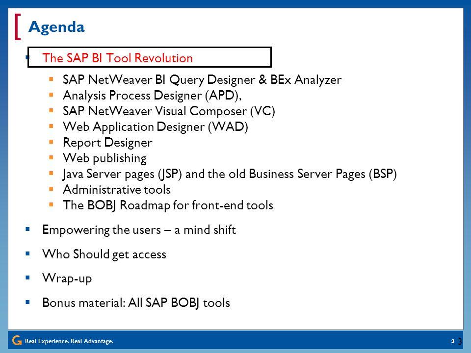 Real Experience. Real Advantage. [ 3 3 Agenda The SAP BI Tool Revolution SAP NetWeaver BI Query Designer & BEx Analyzer Analysis Process Designer (APD