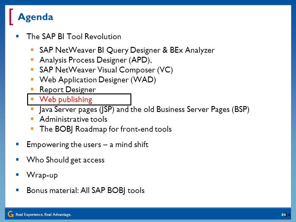 Real Experience. Real Advantage. [ 34 Agenda The SAP BI Tool Revolution SAP NetWeaver BI Query Designer & BEx Analyzer Analysis Process Designer (APD)