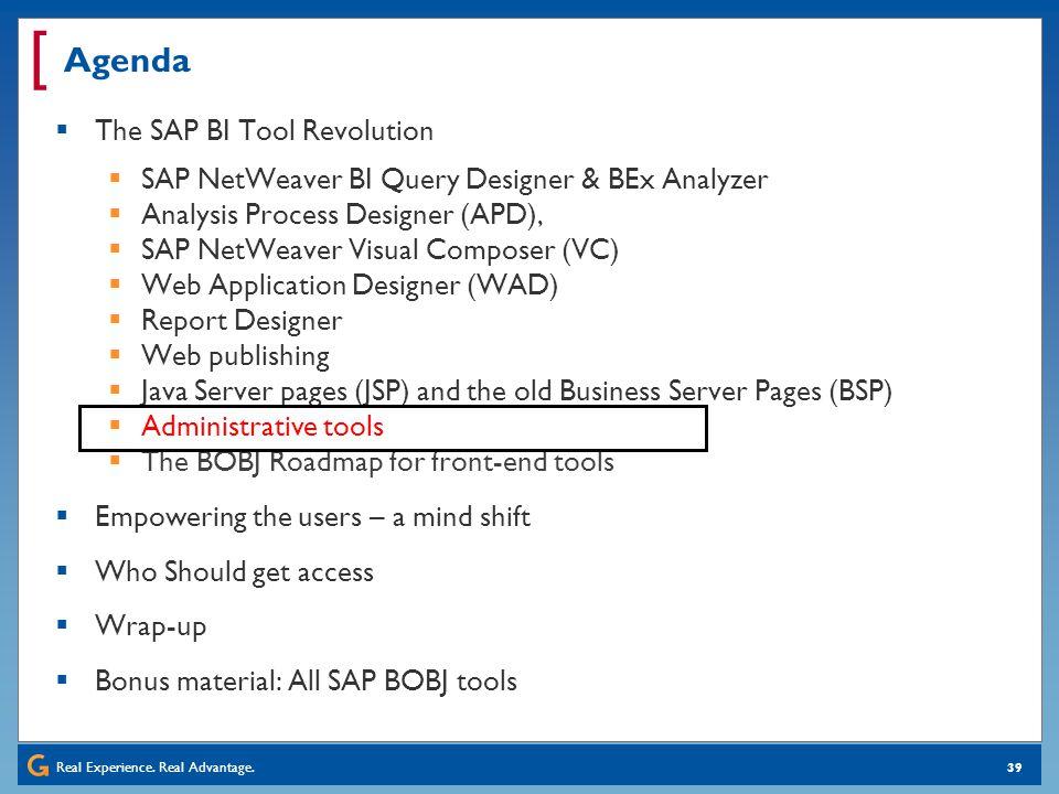 Real Experience. Real Advantage. [ 39 Agenda The SAP BI Tool Revolution SAP NetWeaver BI Query Designer & BEx Analyzer Analysis Process Designer (APD)