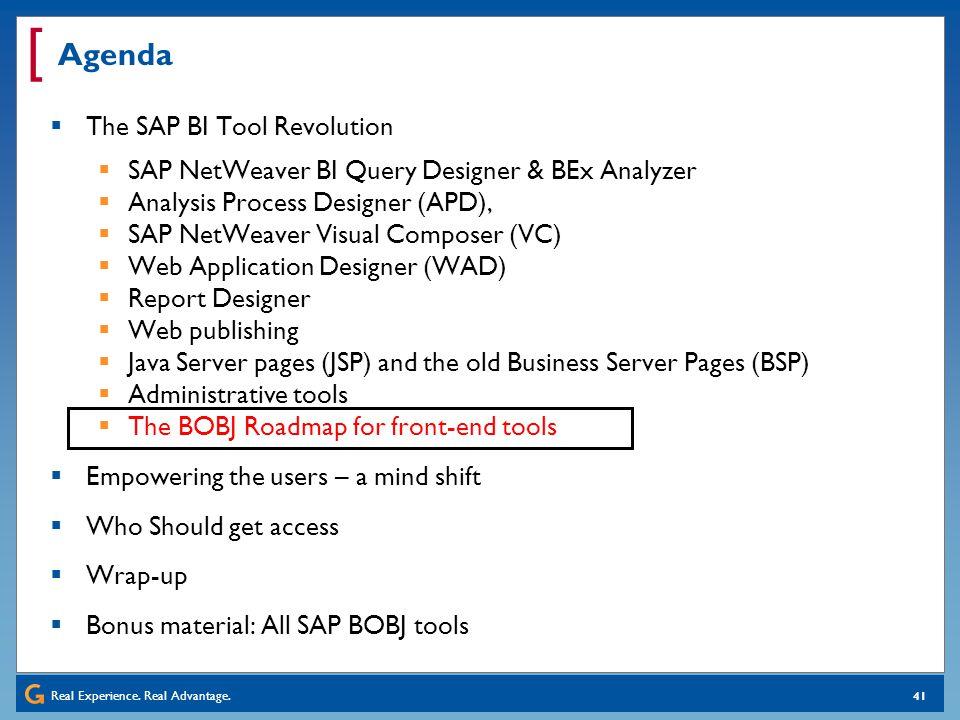 Real Experience. Real Advantage. [ 41 Agenda The SAP BI Tool Revolution SAP NetWeaver BI Query Designer & BEx Analyzer Analysis Process Designer (APD)