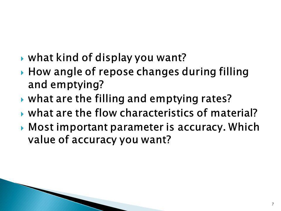 what kind of display you want? How angle of repose changes during filling and emptying? what are the filling and emptying rates? what are the flow cha