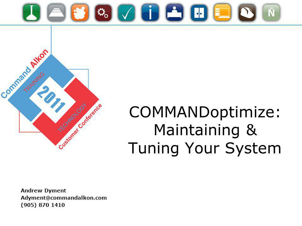 COMMANDoptimize: Maintaining & Tuning Your System Andrew Dyment Adyment@commandalkon.com (905) 870 1410