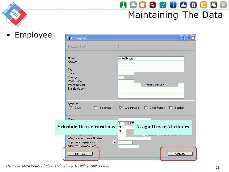 Employee Maintaining The Data MGT-002 COMMANDoptimize: Maintaining & Tuning Your System 23 Schedule Driver VacationsAssign Driver Attributes