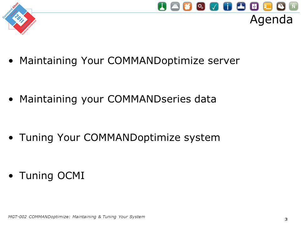 Agenda Maintaining Your COMMANDoptimize server Maintaining your COMMANDseries data Tuning Your COMMANDoptimize system Tuning OCMI MGT-002 COMMANDoptimize: Maintaining & Tuning Your System 3