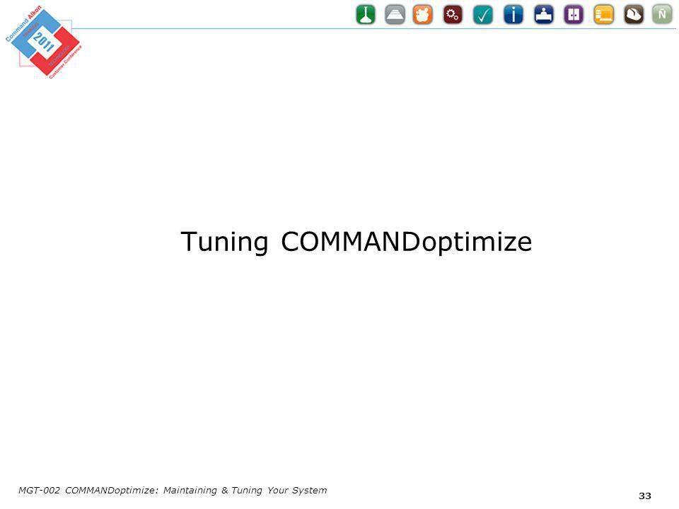 Tuning COMMANDoptimize MGT-002 COMMANDoptimize: Maintaining & Tuning Your System 33