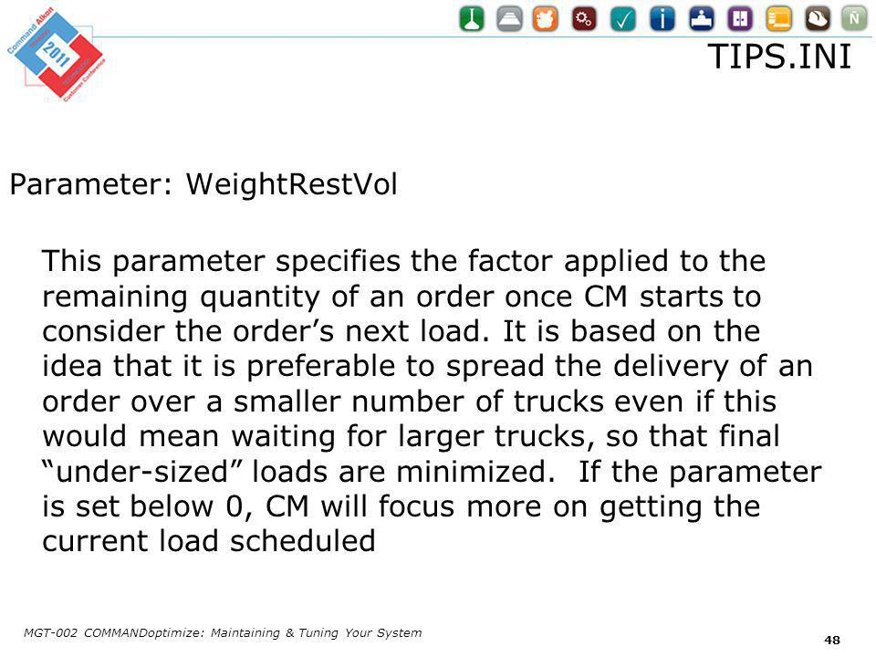 TIPS.INI Parameter: WeightRestVol This parameter specifies the factor applied to the remaining quantity of an order once CM starts to consider the orders next load.