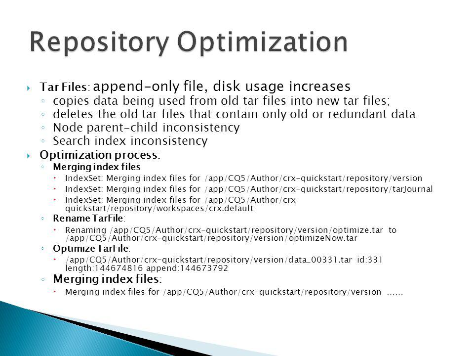 Tar Files: append-only file, disk usage increases copies data being used from old tar files into new tar files; deletes the old tar files that contain