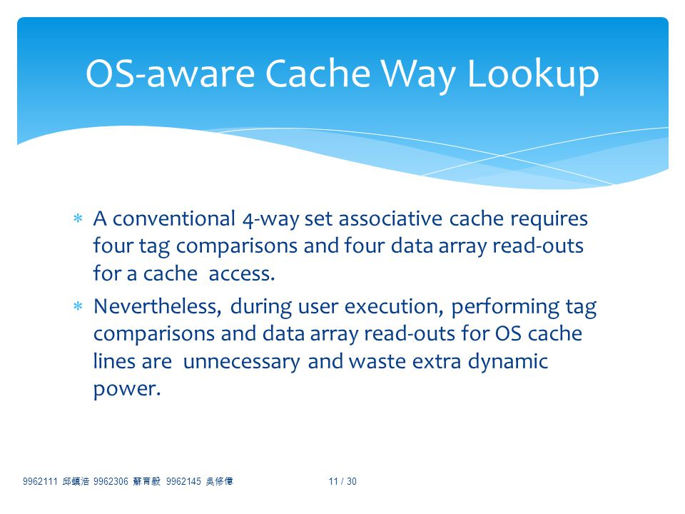 A conventional 4-way set associative cache requires four tag comparisons and four data array read-outs for a cache access. Nevertheless, during user e