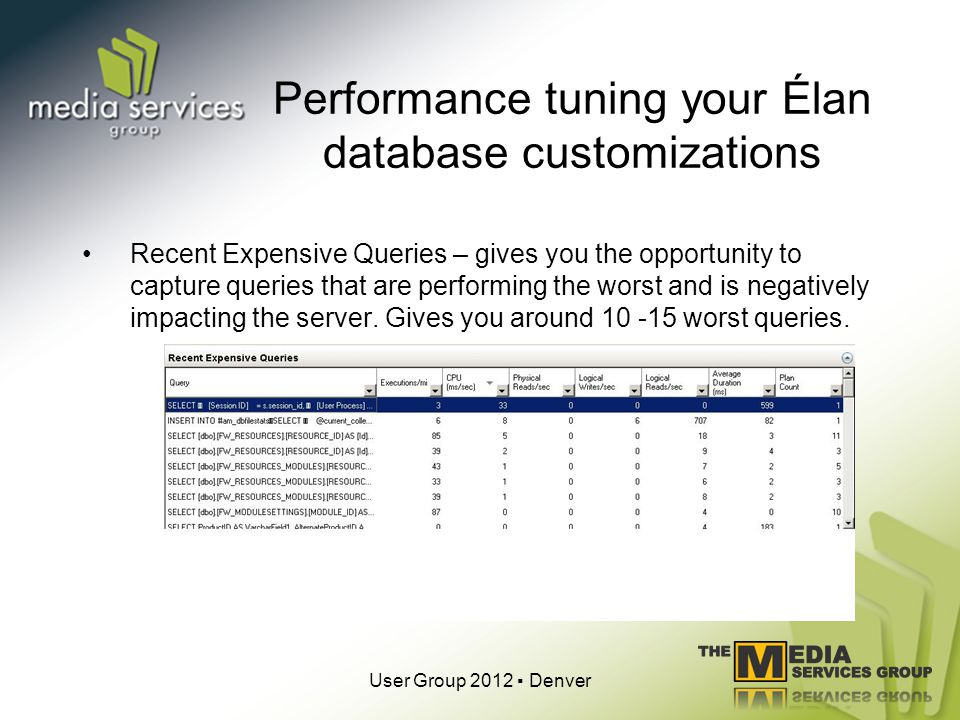 Performance tuning your Élan database customizations Recent Expensive Queries – gives you the opportunity to capture queries that are performing the worst and is negatively impacting the server.