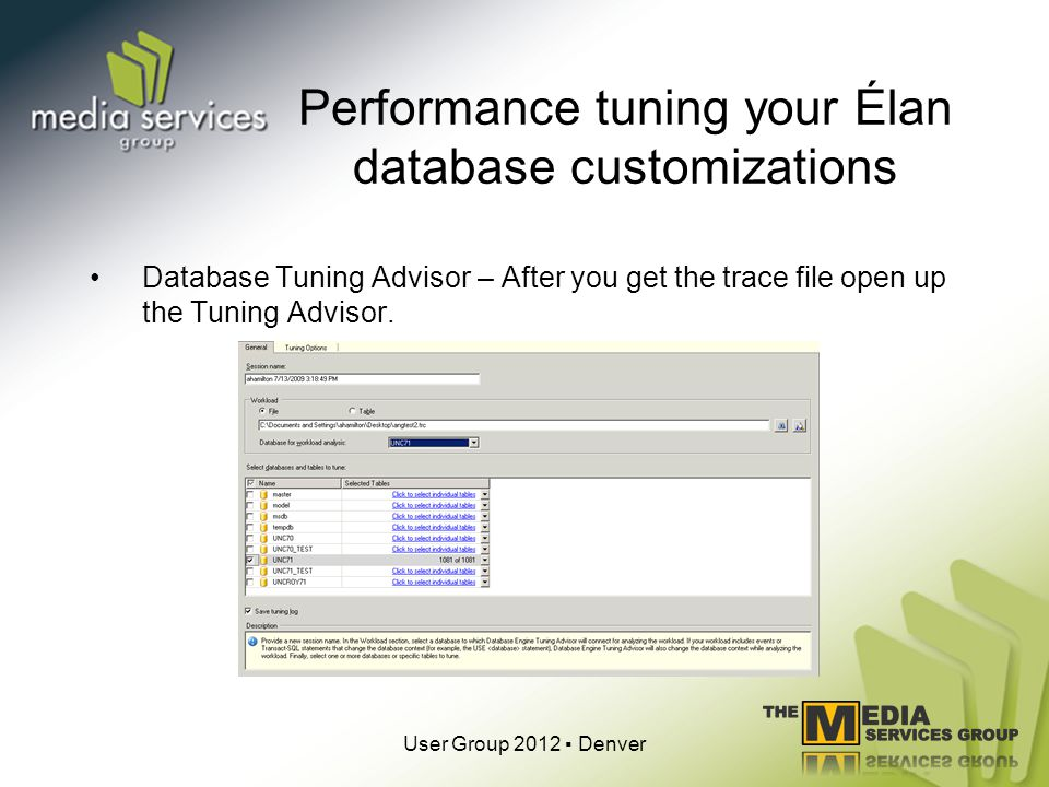 Performance tuning your Élan database customizations Database Tuning Advisor – After you get the trace file open up the Tuning Advisor.