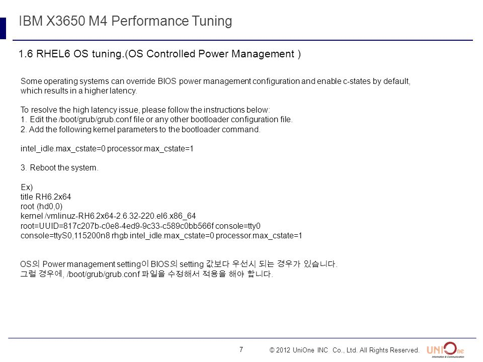 7 © 2012 UniOne INC Co., Ltd. All Rights Reserved. 1.6 RHEL6 OS tuning.(OS Controlled Power Management ) IBM X3650 M4 Performance Tuning Some operatin