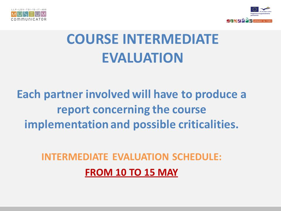 COURSE INTERMEDIATE EVALUATION Each partner involved will have to produce a report concerning the course implementation and possible criticalities.