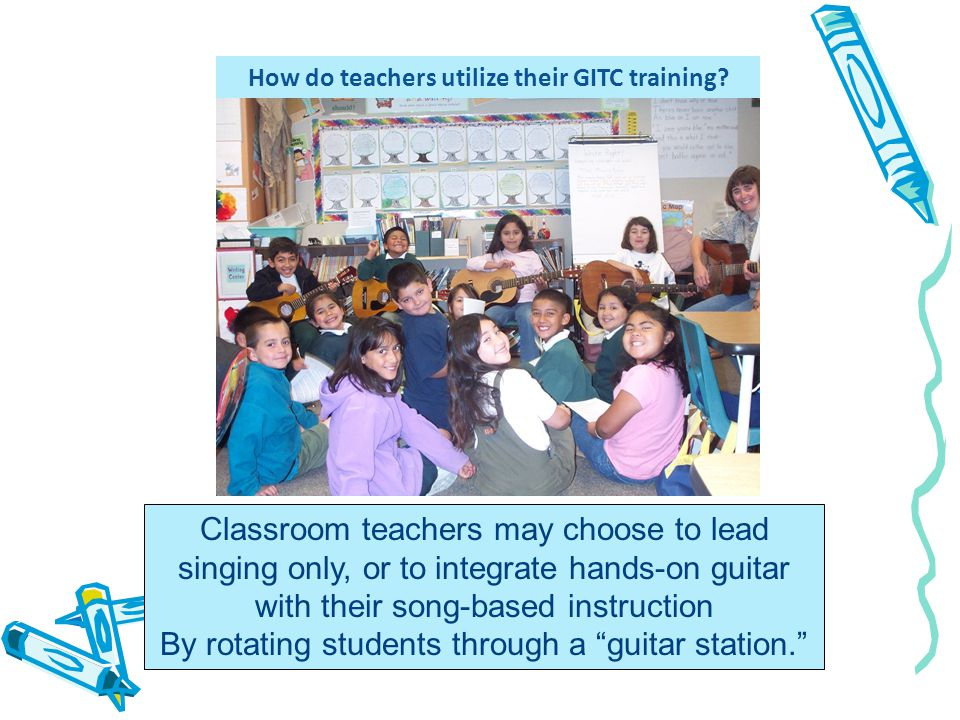 Classroom teachers may choose to lead singing only, or to integrate hands-on guitar with their song-based instruction By rotating students through a guitar station.