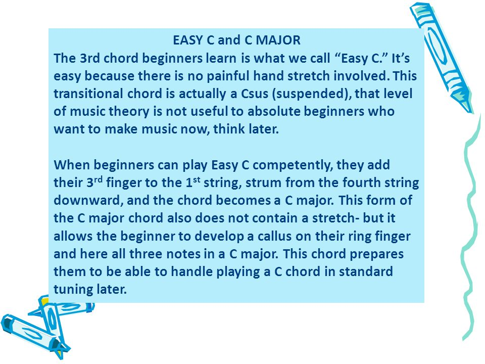 EASY C and C MAJOR The 3rd chord beginners learn is what we call Easy C.