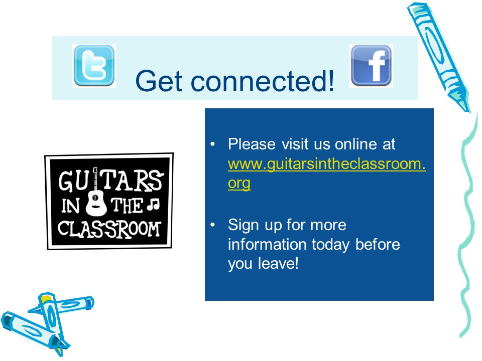 Get connected. Please visit us online at www.guitarsintheclassroom.