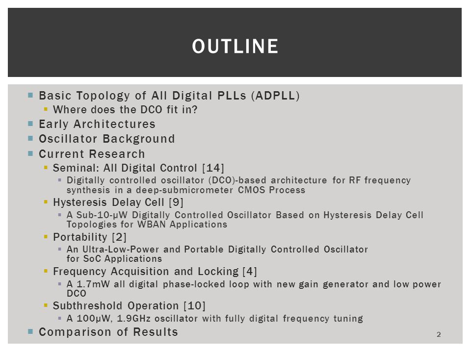 Basic Topology of All Digital PLLs (ADPLL) Where does the DCO fit in? Early Architectures Oscillator Background Current Research Seminal: All Digital