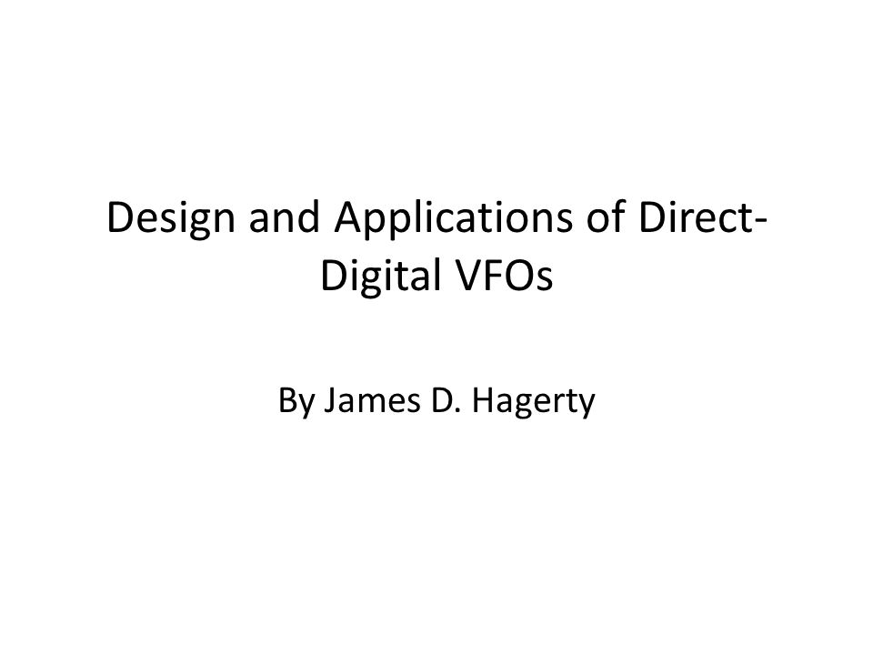 Design and Applications of Direct- Digital VFOs By James D. Hagerty