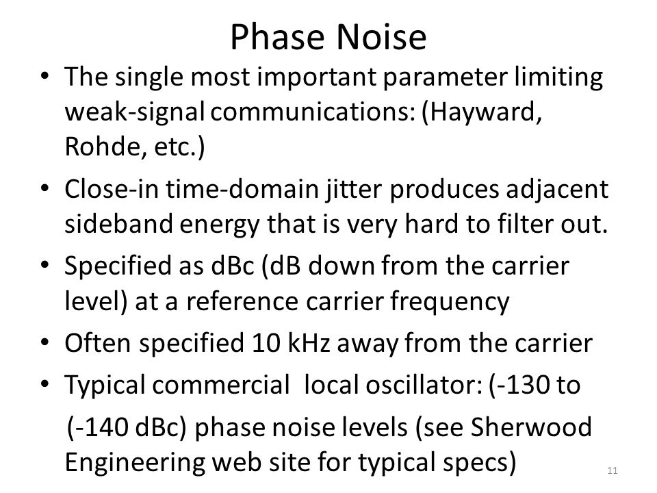 Phase Noise The single most important parameter limiting weak-signal communications: (Hayward, Rohde, etc.) Close-in time-domain jitter produces adjac